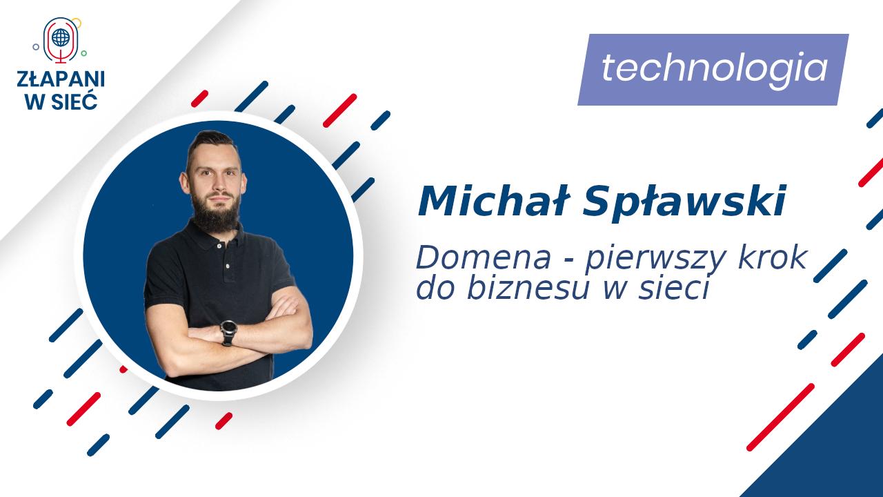 12: Domena - pierwszy krok do biznesu w sieci Michał Spławski