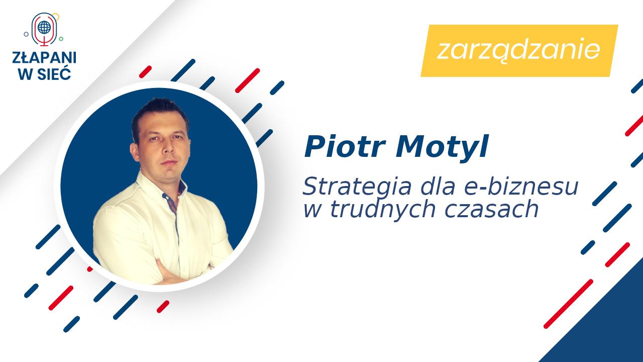 20 Strategia dla e-biznesu w trudnych czasach Piotr Motyl