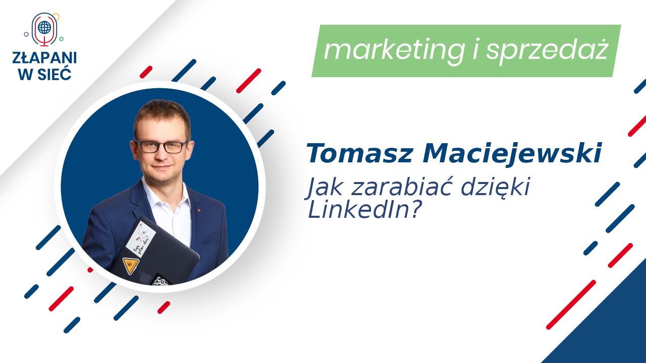 21 Jak zarabiać dzięki LinkedIn? Tomasz Maciejewski