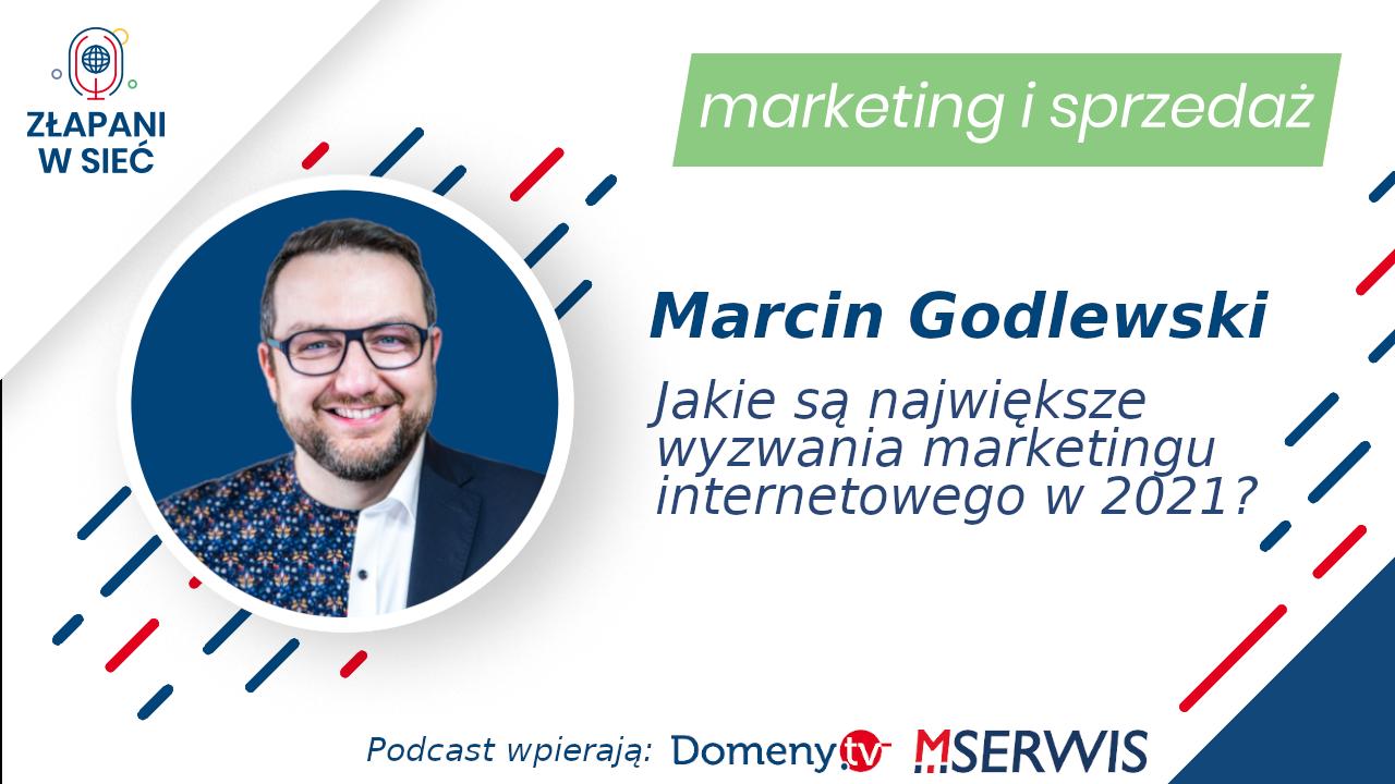 Jakie są największe wyzwania marketingu internetowego w 2021? Marcin Godlewski