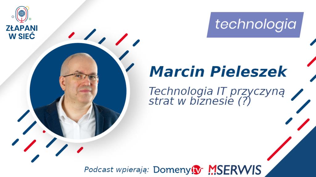 Technologia IT przyczyną strat w biznesie Marcin Pieleszek